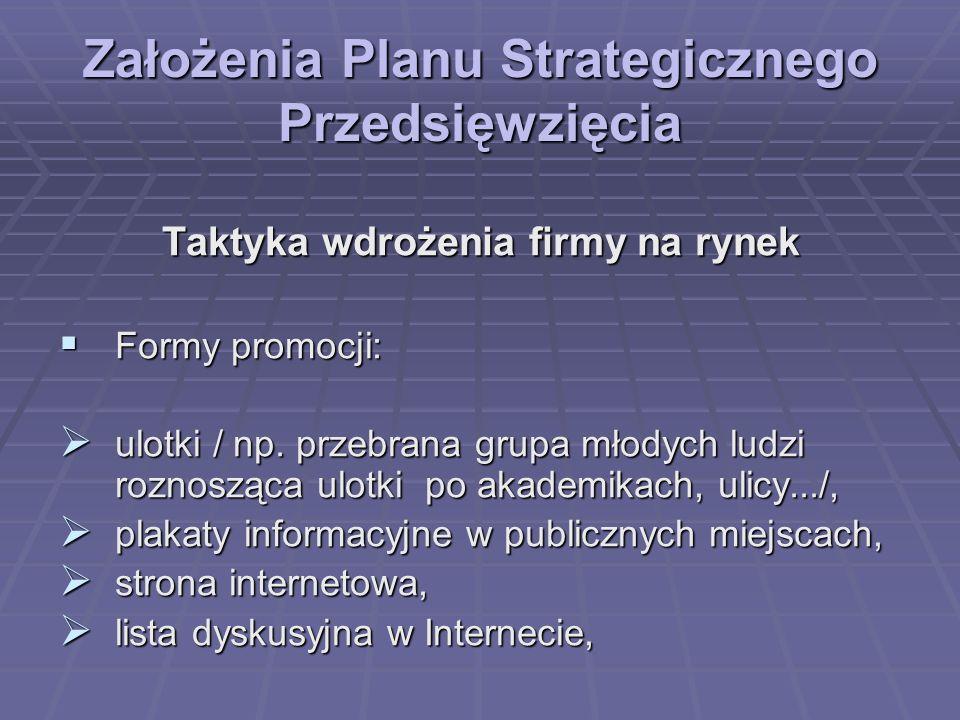 Założenia Planu Strategicznego Przedsięwzięcia Taktyka wdrożenia firmy na rynek Formy promocji: Formy promocji: ulotki / np. przebrana grupa młodych l