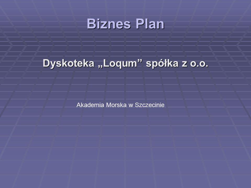 Biznes Plan Dyskoteka Loqum spółka z o.o. Akademia Morska w Szczecinie