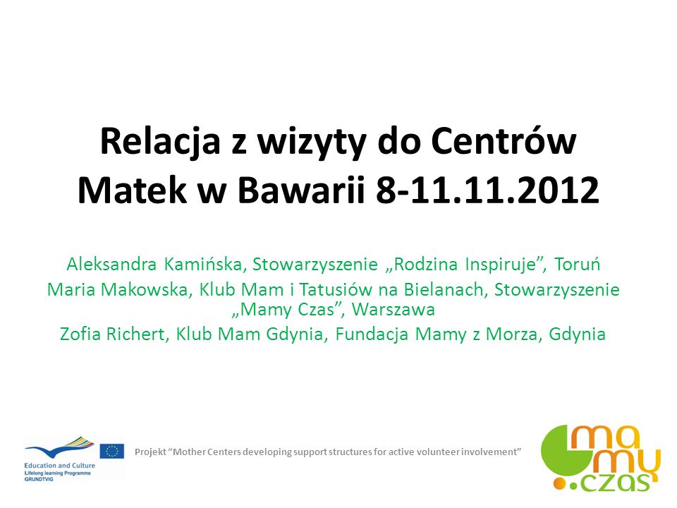 Cele wyjazdu Poznanie doświadczeń w prowadzeniu Centrów Matek w Niemczech Zapoznanie się z funkcjonowaniem bawarskiej Sieci Centrów Matek Udział w regionalnym spotkaniu bawarskiej Sieci Centrów Matek