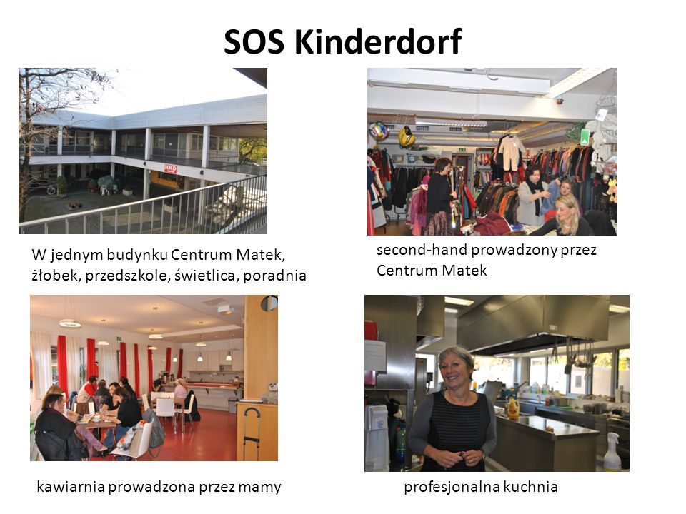 SOS Kinderdorf kawiarnia prowadzona przez mamy W jednym budynku Centrum Matek, żłobek, przedszkole, świetlica, poradnia second-hand prowadzony przez C