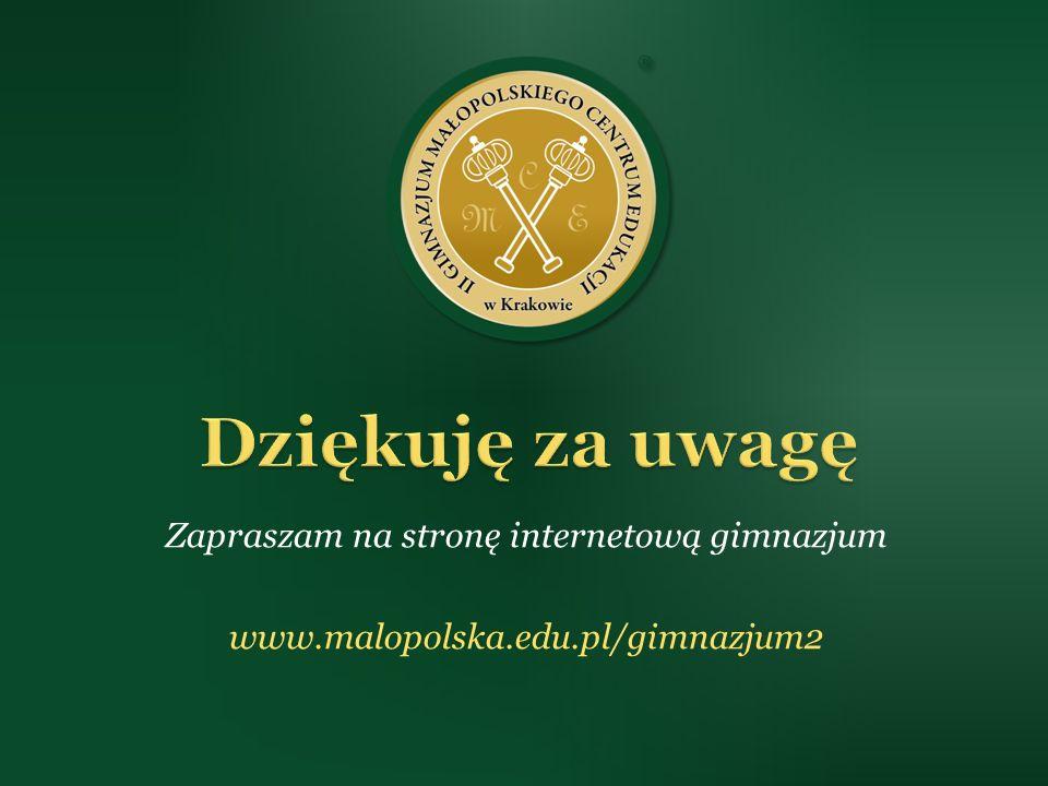 Zapraszam na stronę internetową gimnazjum www.malopolska.edu.pl/gimnazjum2