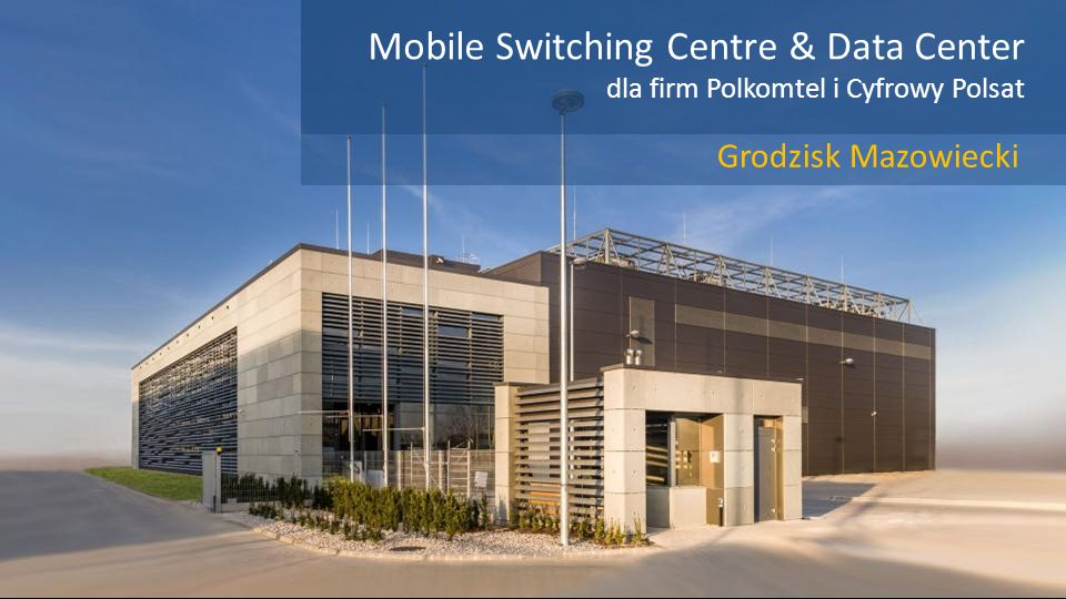 Mobile Switching Centre & Data Center dla firm Polkomtel i Cyfrowy Polsat Grodzisk Mazowiecki