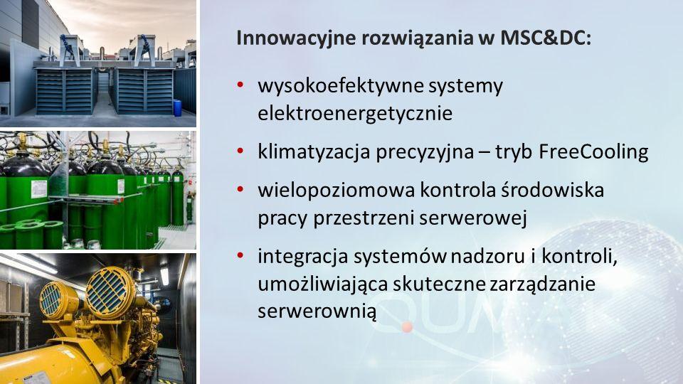 Innowacyjne rozwiązania w MSC&DC: wysokoefektywne systemy elektroenergetycznie klimatyzacja precyzyjna – tryb FreeCooling wielopoziomowa kontrola środ