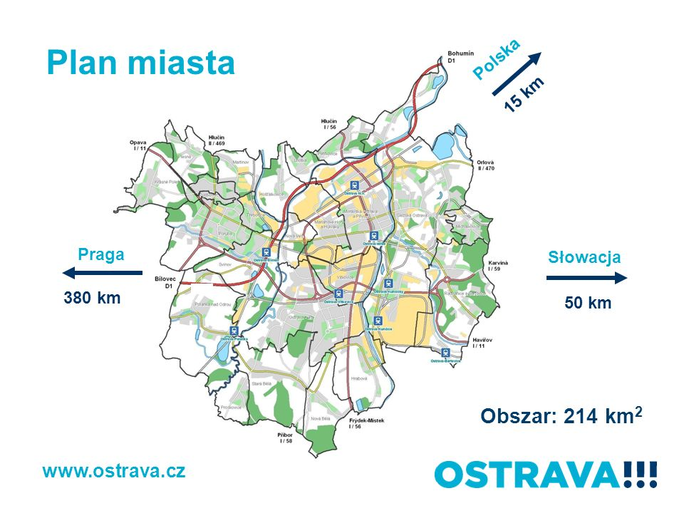 Plan miasta Praga Słowacja 380 km 50 km 15 km Obszar: 214 km 2 Polska www.ostrava.cz