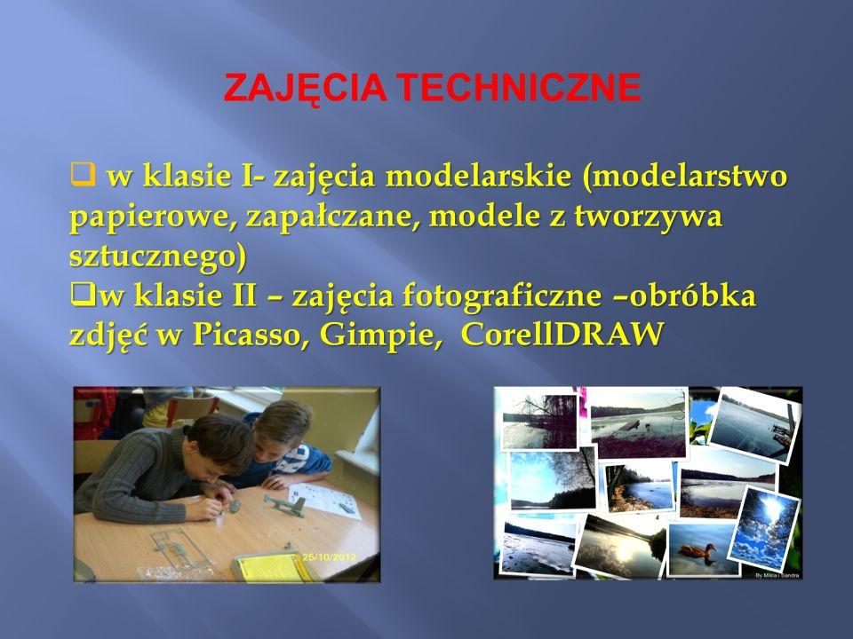 ZAJĘCIA TECHNICZNE w klasie I- zajęcia modelarskie (modelarstwo papierowe, zapałczane, modele z tworzywa sztucznego) w klasie II – zajęcia fotograficz