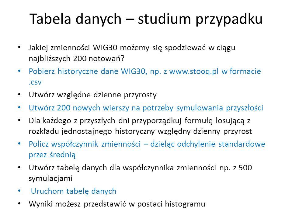 Tabela danych – studium przypadku Jakiej zmienności WIG30 możemy się spodziewać w ciągu najbliższych 200 notowań? Pobierz historyczne dane WIG30, np.