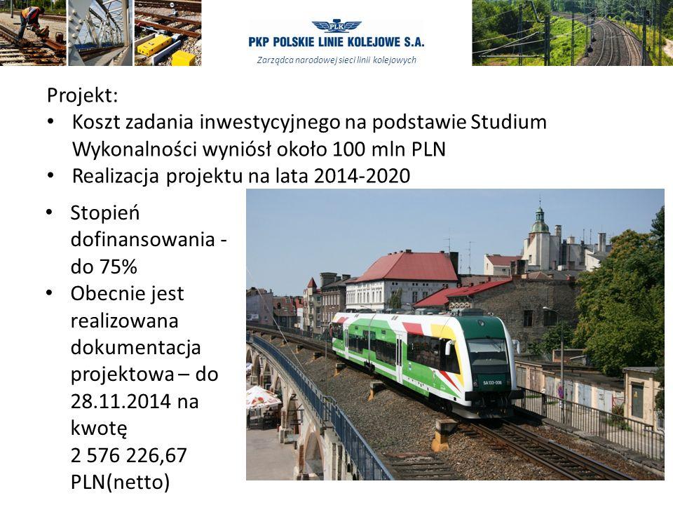 Zarządca narodowej sieci linii kolejowych Projekt: Koszt zadania inwestycyjnego na podstawie Studium Wykonalności wyniósł około 100 mln PLN Realizacja projektu na lata 2014-2020 Stopień dofinansowania - do 75% Obecnie jest realizowana dokumentacja projektowa – do 28.11.2014 na kwotę 2 576 226,67 PLN(netto)