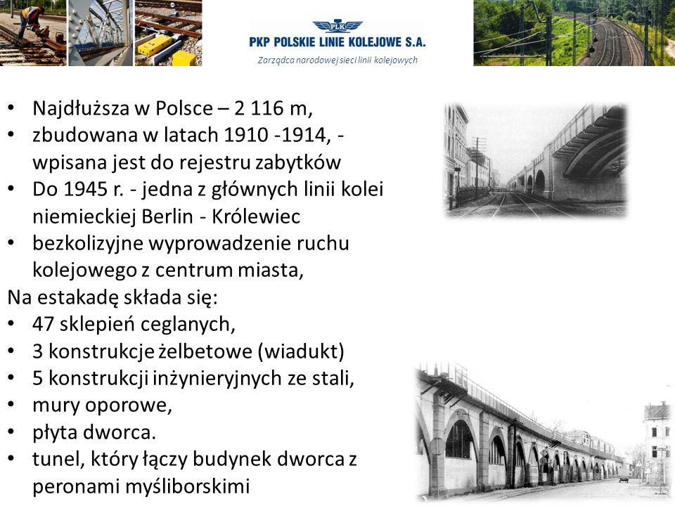 Zarządca narodowej sieci linii kolejowych Najdłuższa w Polsce – 2 116 m, zbudowana w latach 1910 -1914, - wpisana jest do rejestru zabytków Do 1945 r.