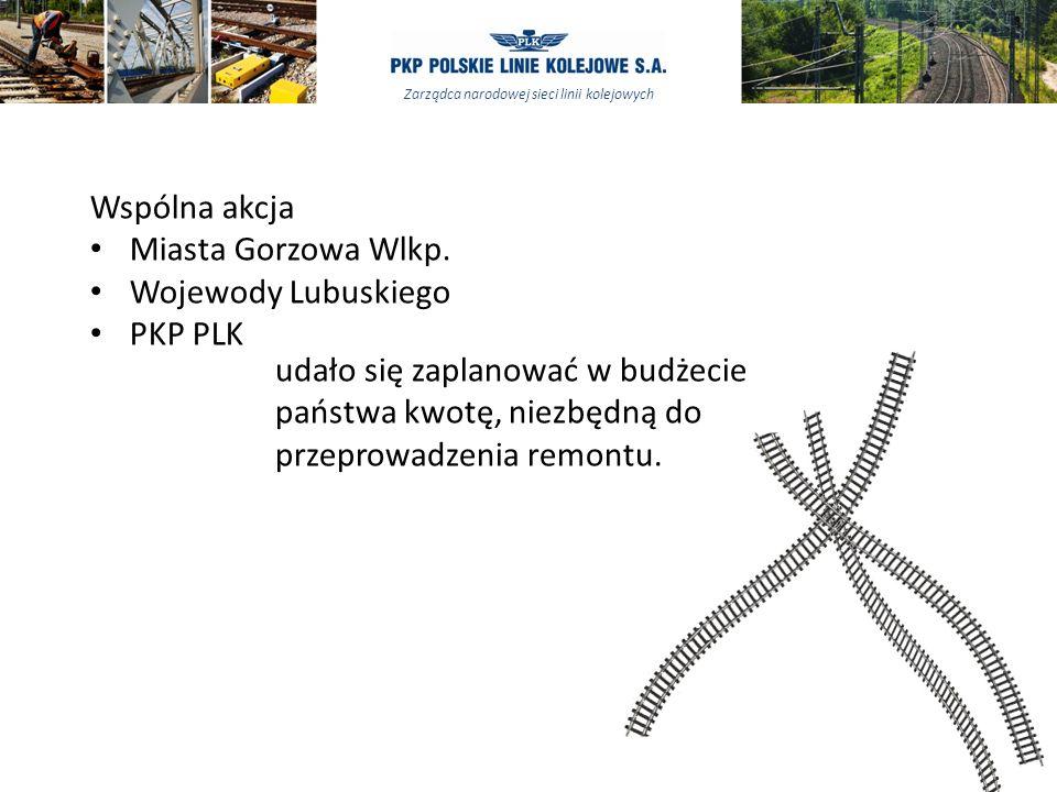 Zarządca narodowej sieci linii kolejowych Wspólna akcja Miasta Gorzowa Wlkp. Wojewody Lubuskiego PKP PLK udało się zaplanować w budżecie państwa kwotę
