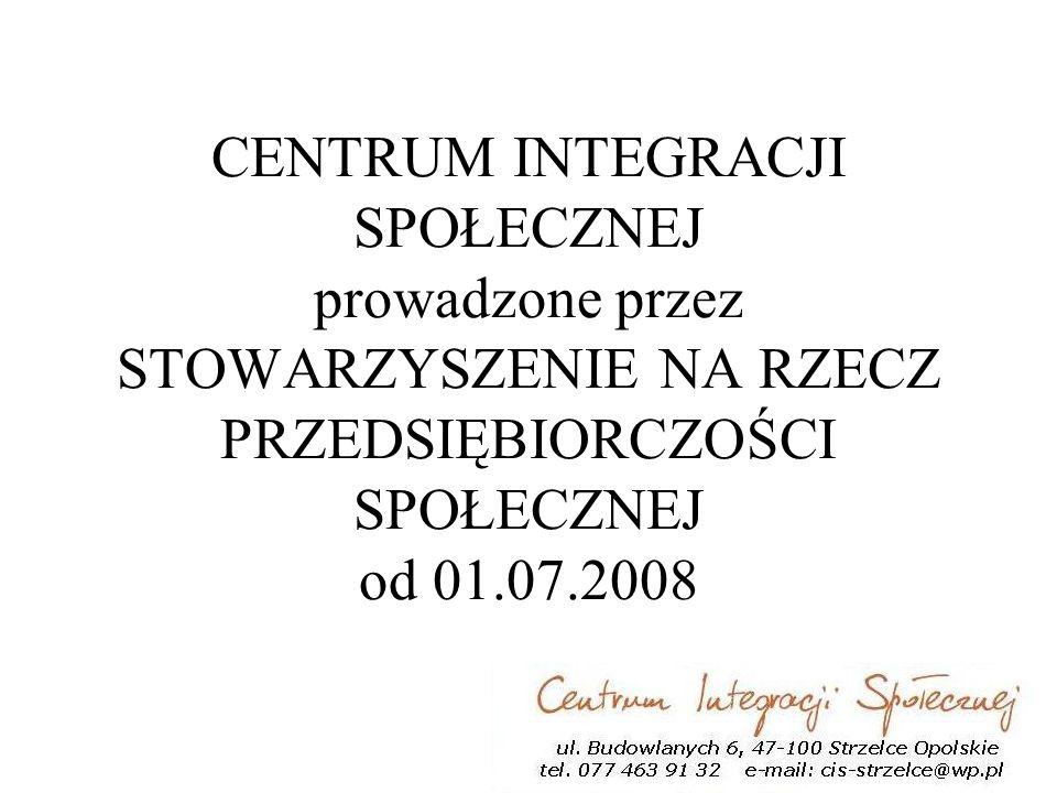 CENTRUM INTEGRACJI SPOŁECZNEJ prowadzone przez STOWARZYSZENIE NA RZECZ PRZEDSIĘBIORCZOŚCI SPOŁECZNEJ od 01.07.2008