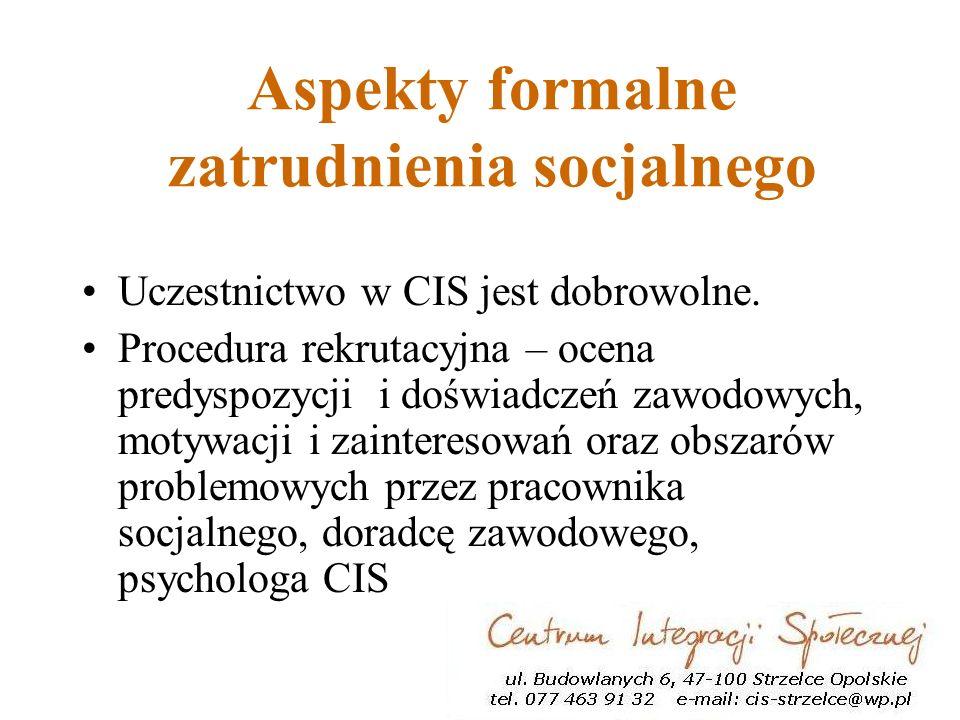 Aspekty formalne zatrudnienia socjalnego Uczestnictwo w CIS jest dobrowolne.