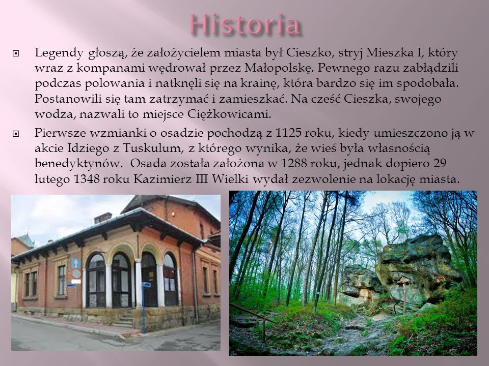 Legendy głoszą, że założycielem miasta był Cieszko, stryj Mieszka I, który wraz z kompanami wędrował przez Małopolskę. Pewnego razu zabłądzili podczas