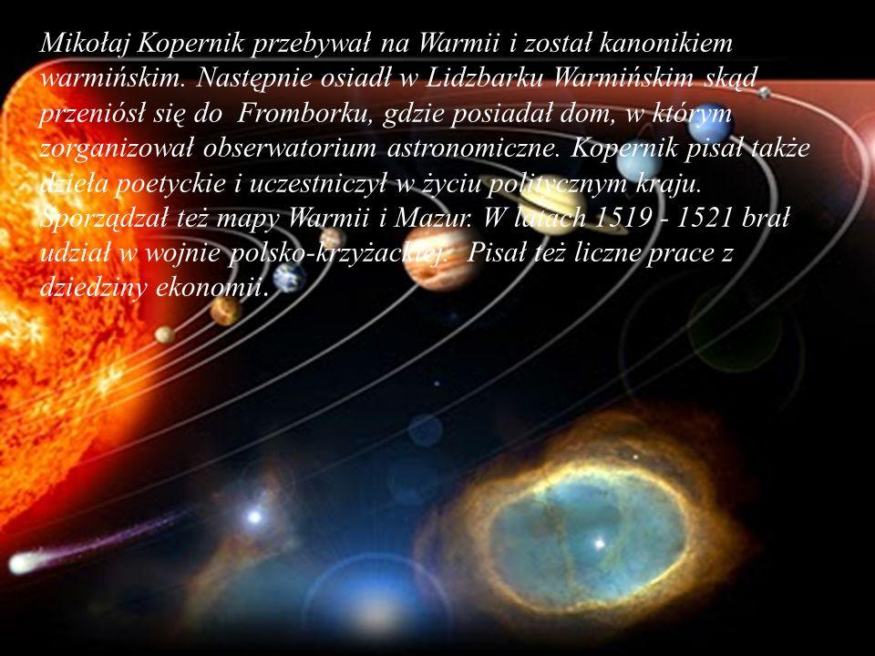 Mikołaj Kopernik przebywał na Warmii i został kanonikiem warmińskim. Następnie osiadł w Lidzbarku Warmińskim skąd przeniósł się do Fromborku, gdzie po