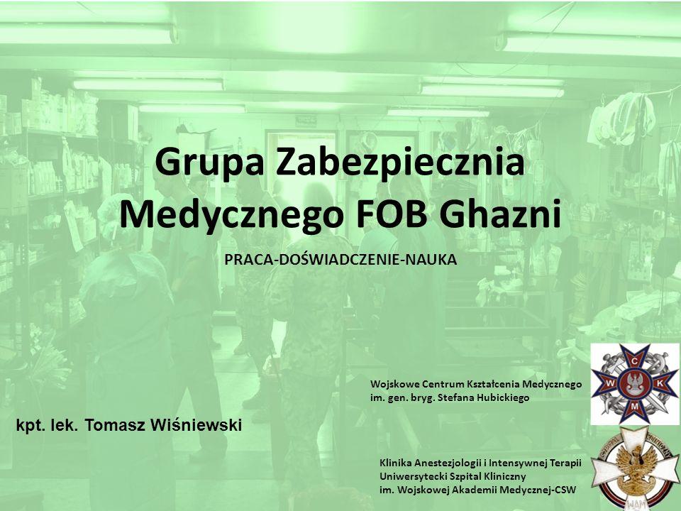 Grupa Zabezpiecznia Medycznego FOB Ghazni PRACA-DOŚWIADCZENIE-NAUKA Wojskowe Centrum Kształcenia Medycznego im.