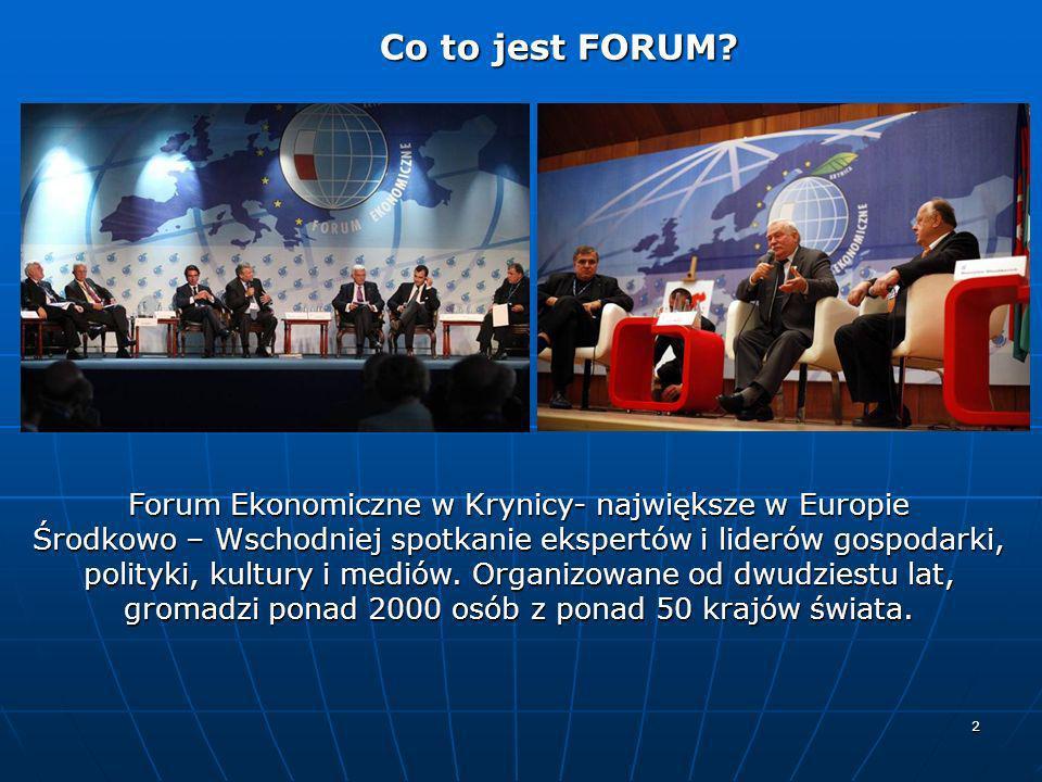 2 Co to jest FORUM? Co to jest FORUM? Forum Ekonomiczne w Krynicy- największe w Europie Środkowo – Wschodniej spotkanie ekspertów i liderów gospodarki
