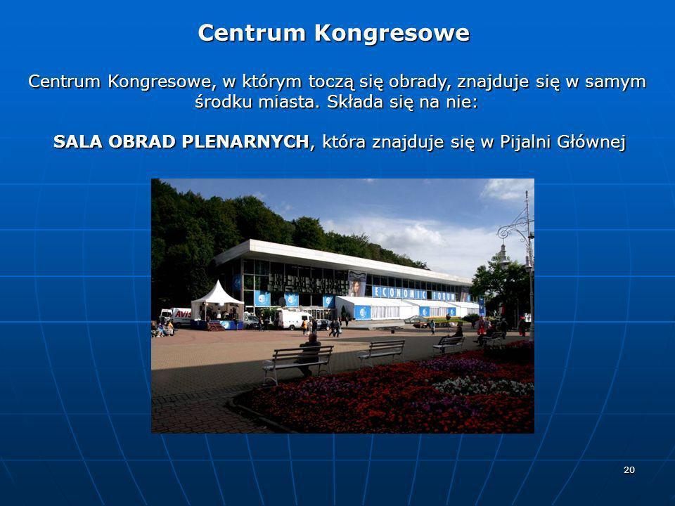 20 Centrum Kongresowe Centrum Kongresowe Centrum Kongresowe, w którym toczą się obrady, znajduje się w samym środku miasta. Składa się na nie: SALA OB