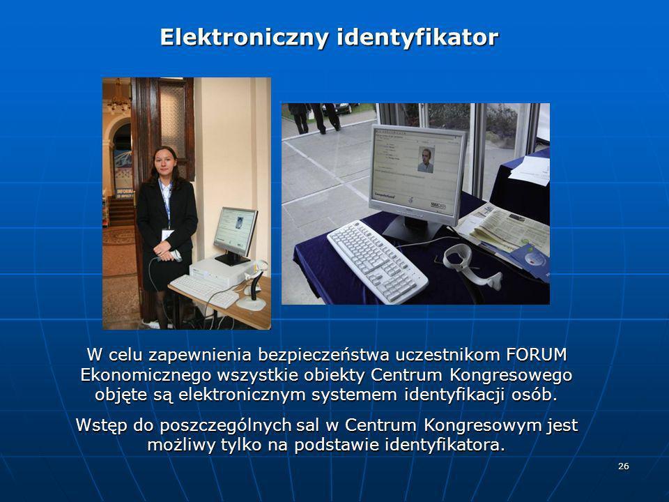 26 Elektroniczny identyfikator Elektroniczny identyfikator W celu zapewnienia bezpieczeństwa uczestnikom FORUM Ekonomicznego wszystkie obiekty Centrum