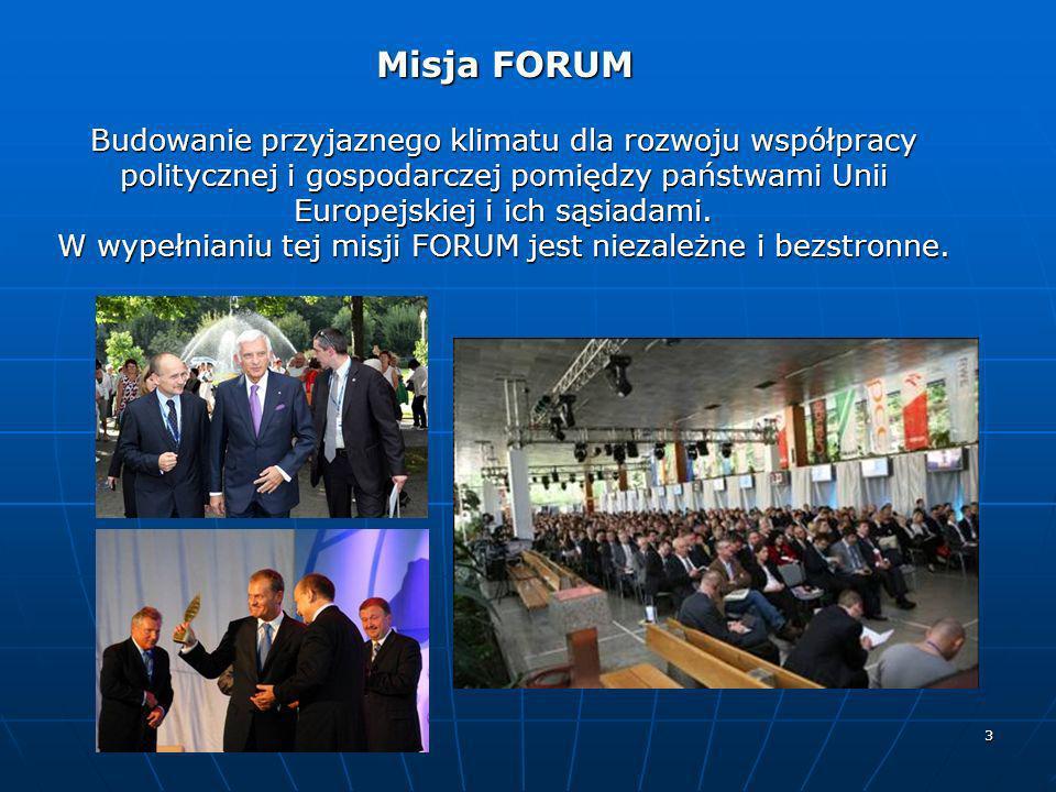 3 Misja FORUM Misja FORUM Budowanie przyjaznego klimatu dla rozwoju współpracy politycznej i gospodarczej pomiędzy państwami Unii Europejskiej i ich s