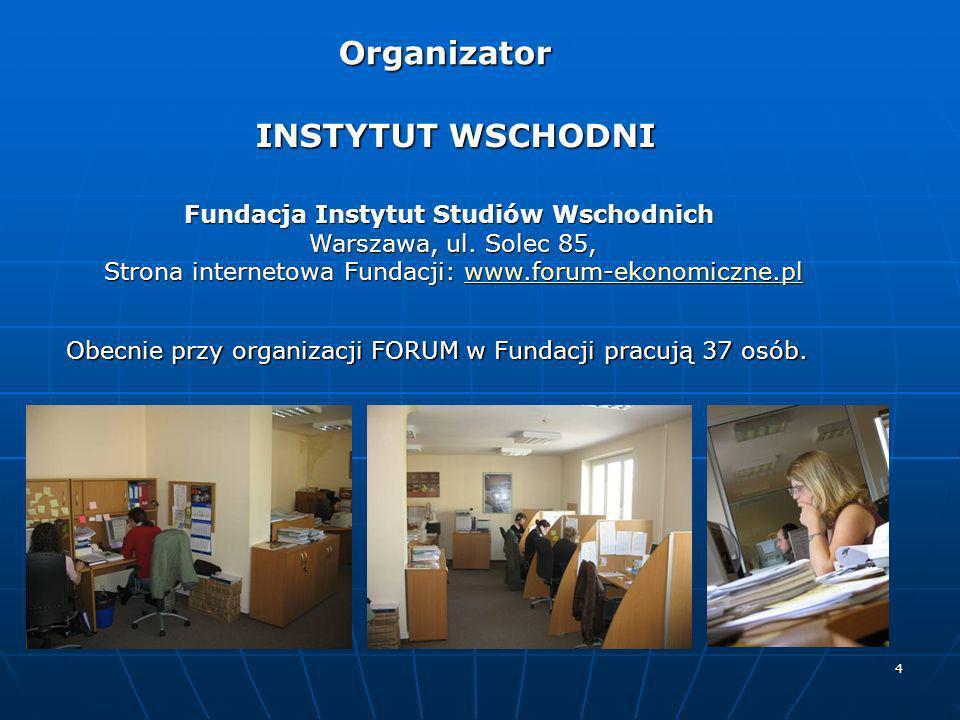 4 Organizator Fundacja Instytut Studiów Wschodnich Warszawa, ul. Solec 85, Strona internetowa Fundacji: www.forum-ekonomiczne.pl www.forum-ekonomiczne