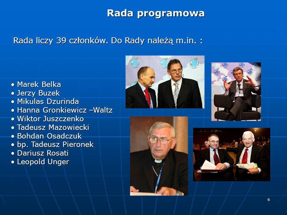 6 Rada programowa Rada programowa Rada liczy 39 członków. Do Rady należą m.in. : Marek Belka Marek Belka Jerzy Buzek Jerzy Buzek Mikulas Dzurinda Miku