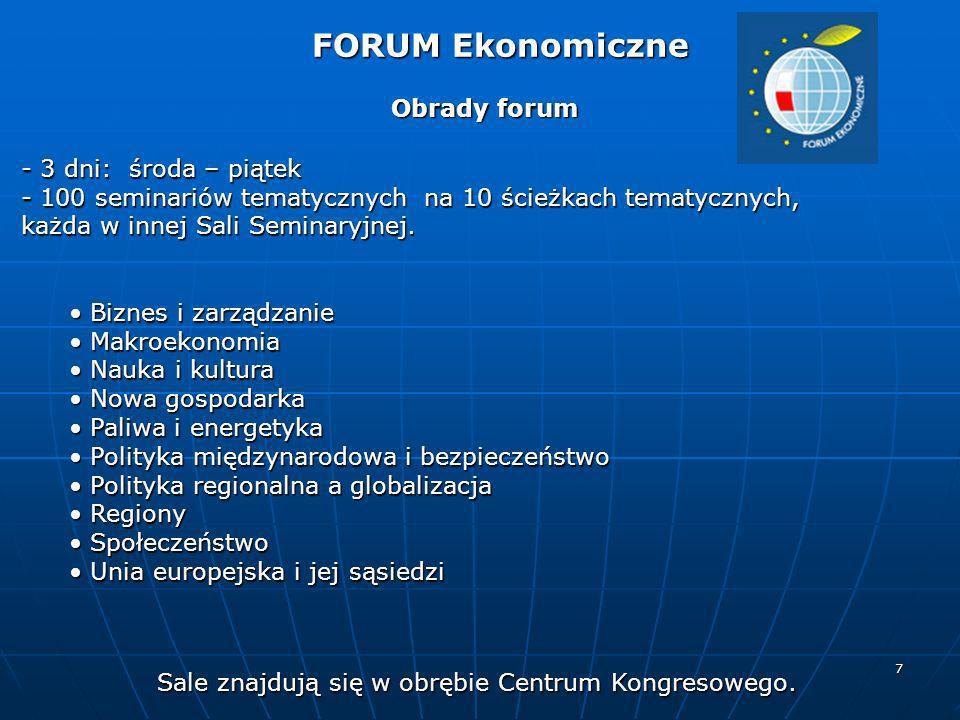 7 Obrady forum FORUM Ekonomiczne FORUM Ekonomiczne - 3 dni: środa – piątek - 100 seminariów tematycznych na 10 ścieżkach tematycznych, każda w innej S