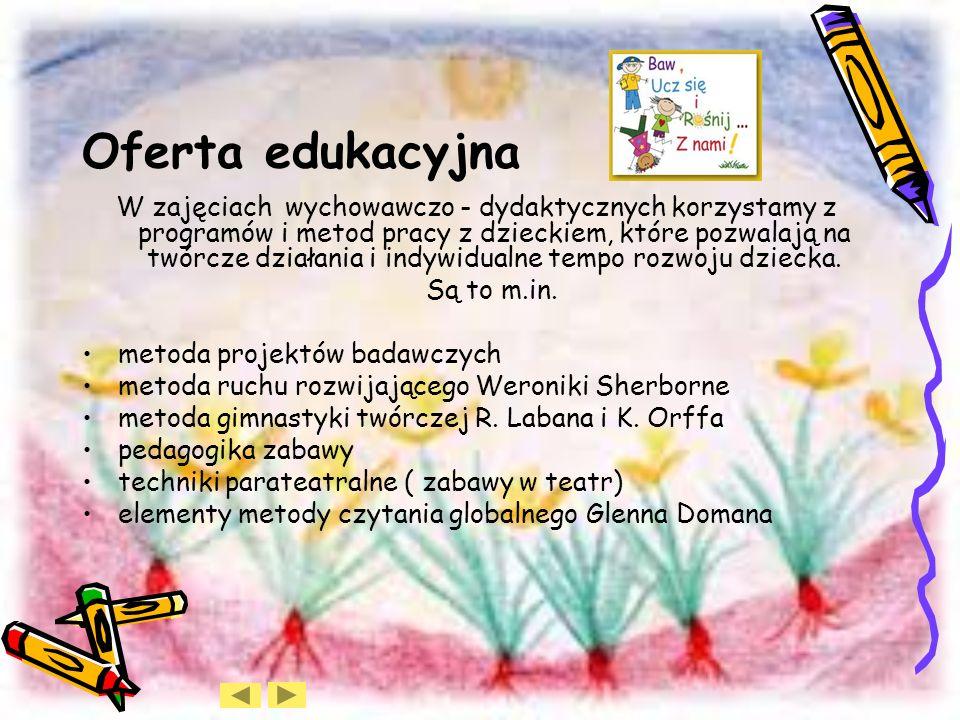 Oferta edukacyjna W zajęciach wychowawczo - dydaktycznych korzystamy z programów i metod pracy z dzieckiem, które pozwalają na twórcze działania i indywidualne tempo rozwoju dziecka.