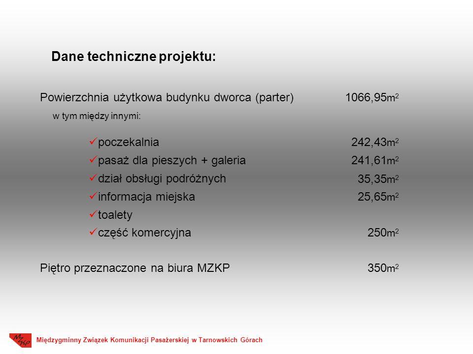 Dane techniczne projektu: Powierzchnia użytkowa budynku dworca (parter)1066,95 m 2 w tym między innymi: poczekalnia pasaż dla pieszych + galeria dział obsługi podróżnych informacja miejska toalety część komercyjna 242,43 m 2 241,61 m 2 35,35 m 2 25,65 m 2 250 m 2 Piętro przeznaczone na biura MZKP350 m 2 Międzygminny Związek Komunikacji Pasażerskiej w Tarnowskich Górach