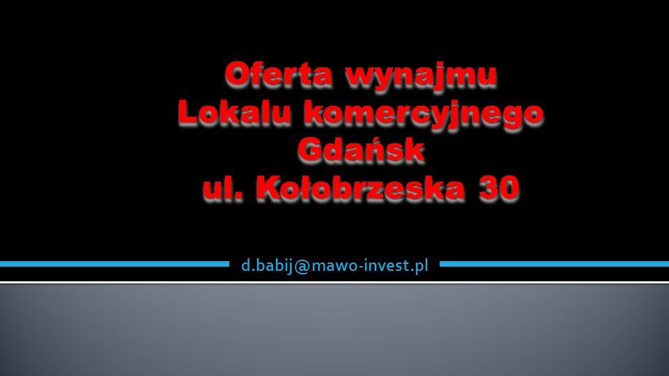 Oferta wynajmu Lokalu komercyjnego Gdańsk ul. Kołobrzeska 30 Oferta wynajmu Lokalu komercyjnego Gdańsk ul. Kołobrzeska 30 d.babij@mawo-invest.pl