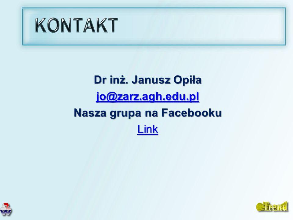 Dr inż. Janusz Opiła jo@zarz.agh.edu.pl Nasza grupa na Facebooku Link