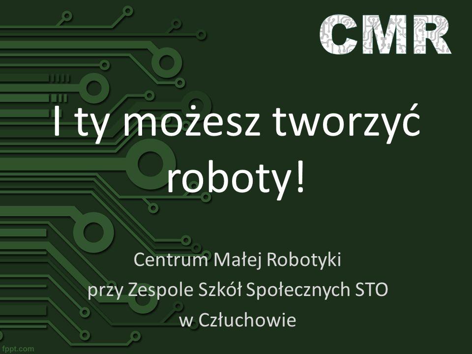 I ty możesz tworzyć roboty! Centrum Małej Robotyki przy Zespole Szkół Społecznych STO w Człuchowie