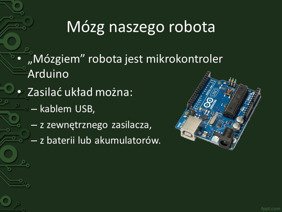 Mózg naszego robota Mózgiem robota jest mikrokontroler Arduino Zasilać układ można: – kablem USB, – z zewnętrznego zasilacza, – z baterii lub akumulat