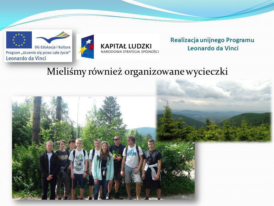 Mieliśmy również organizowane wycieczki Realizacja unijnego Programu Leonardo da Vinci