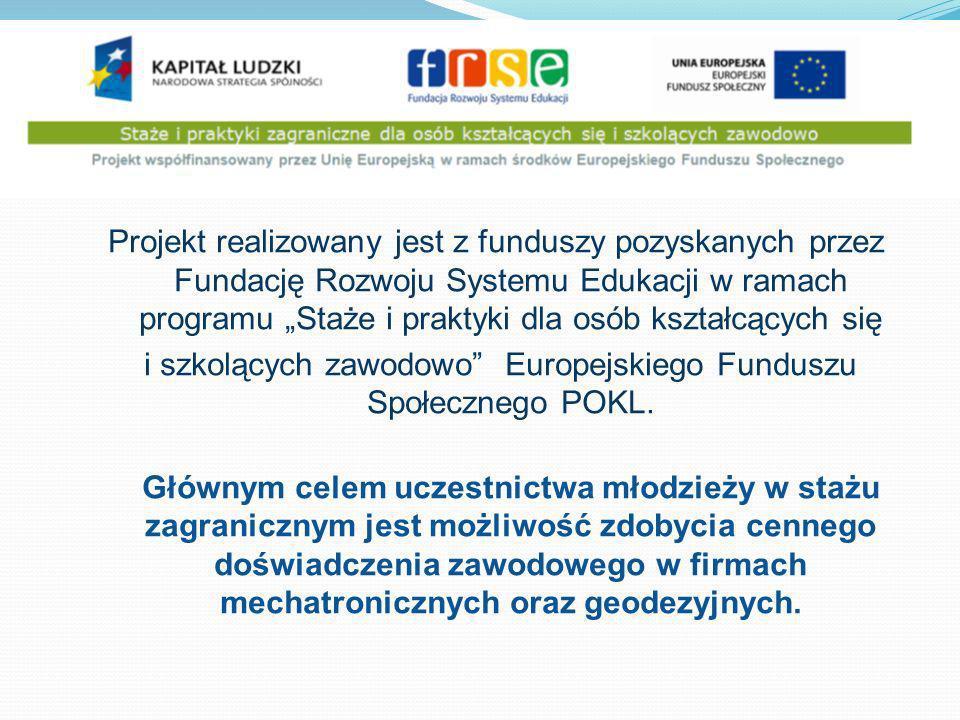 Projekt realizowany jest z funduszy pozyskanych przez Fundację Rozwoju Systemu Edukacji w ramach programu Staże i praktyki dla osób kształcących się i szkolących zawodowo Europejskiego Funduszu Społecznego POKL.