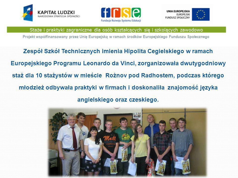 Zespół Szkół Technicznych imienia Hipolita Cegielskiego w ramach Europejskiego Programu Leonardo da Vinci, zorganizowała dwutygodniowy staż dla 10 stażystów w mieście Rożnov pod Radhostem, podczas którego młodzież odbywała praktyki w firmach i doskonaliła znajomość języka angielskiego oraz czeskiego.