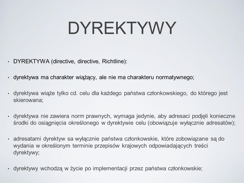 DYREKTYWY DYREKTYWA (directive, directive, Richtline): dyrektywa ma charakter wiążący, ale nie ma charakteru normatywnego; dyrektywa wiąże tylko cd. c