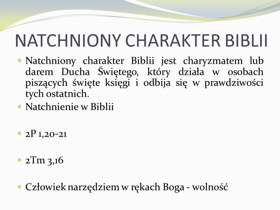 NATCHNIONY CHARAKTER BIBLII Natchniony charakter Biblii jest charyzmatem lub darem Ducha Świętego, który działa w osobach piszących święte księgi i od