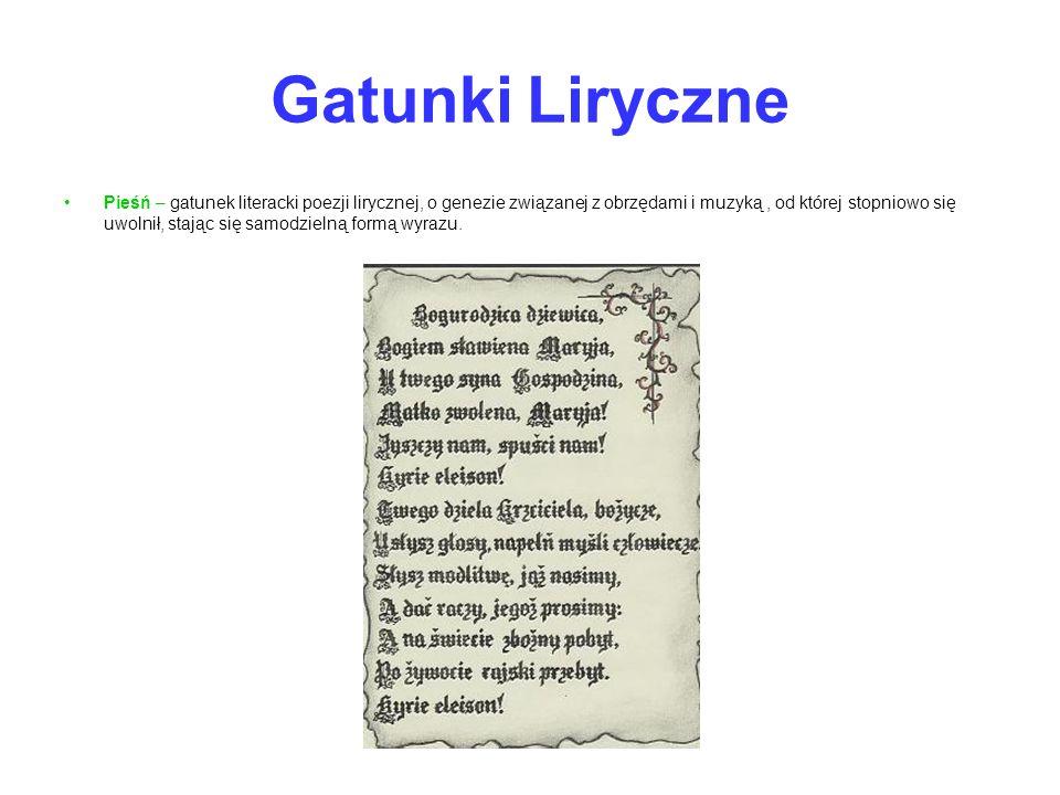 Gatunki Liryczne Pieśń – gatunek literacki poezji lirycznej, o genezie związanej z obrzędami i muzyką, od której stopniowo się uwolnił, stając się sam