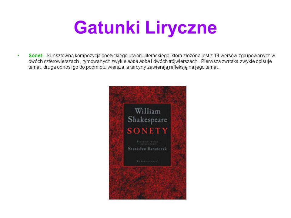 Gatunki Liryczne Sonet – kunsztowna kompozycja poetyckiego utworu literackiego, która złożona jest z 14 wersów zgrupowanych w dwóch czterowierszach, rymowanych zwykle abba abba i dwóch trójwierszach.