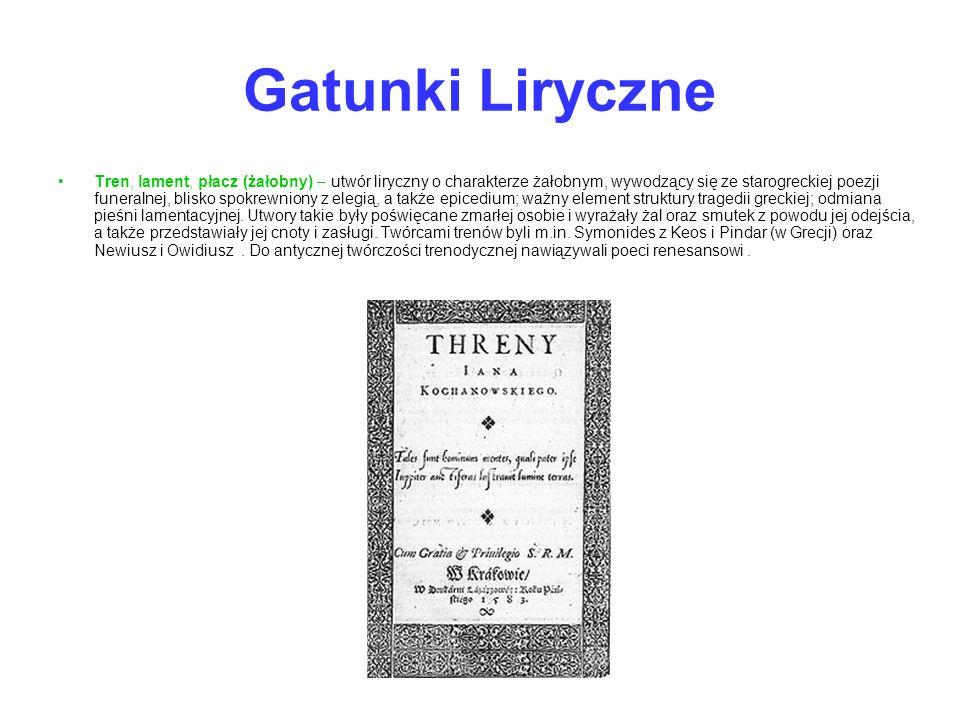 Gatunki Liryczne Tren, lament, płacz (żałobny) – utwór liryczny o charakterze żałobnym, wywodzący się ze starogreckiej poezji funeralnej, blisko spokr