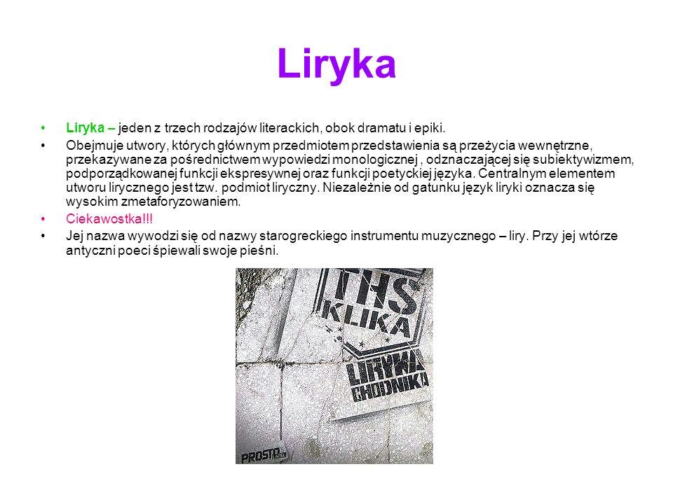 Liryka Liryka – jeden z trzech rodzajów literackich, obok dramatu i epiki. Obejmuje utwory, których głównym przedmiotem przedstawienia są przeżycia we