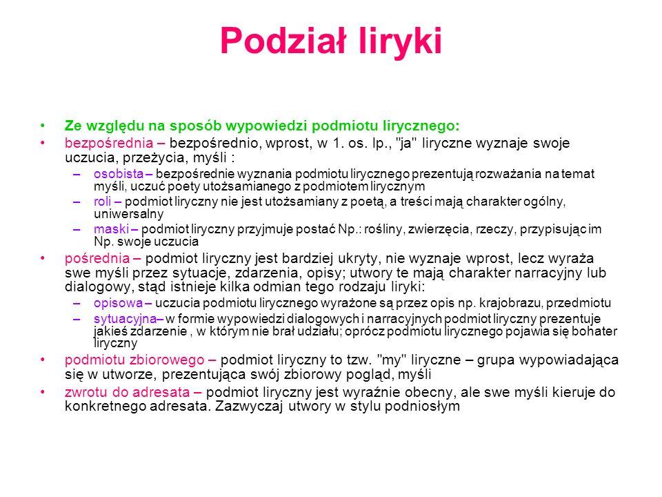 Podział liryki Ze względu na sposób wypowiedzi podmiotu lirycznego: bezpośrednia – bezpośrednio, wprost, w 1. os. lp.,