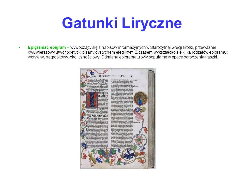 Gatunki Liryczne Epigramat, epigram – wywodzący się z napisów informacyjnych w Starożytnej Grecji krótki, przeważnie dwuwierszowy utwór poetycki pisan