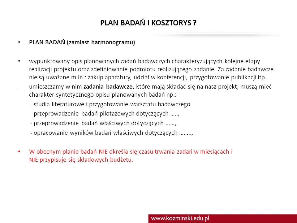 PLAN BADAŃ I KOSZTORYS ? PLAN BADAŃ (zamiast harmonogramu) wypunktowany opis planowanych zadań badawczych charakteryzujących kolejne etapy realizacji