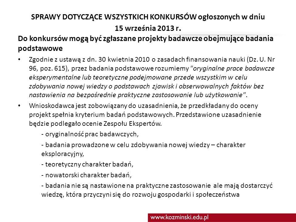 SPRAWY DOTYCZĄCE WSZYSTKICH KONKURSÓW ogłoszonych w dniu 15 września 2013 r. Do konkursów mogą być zgłaszane projekty badawcze obejmujące badania pods