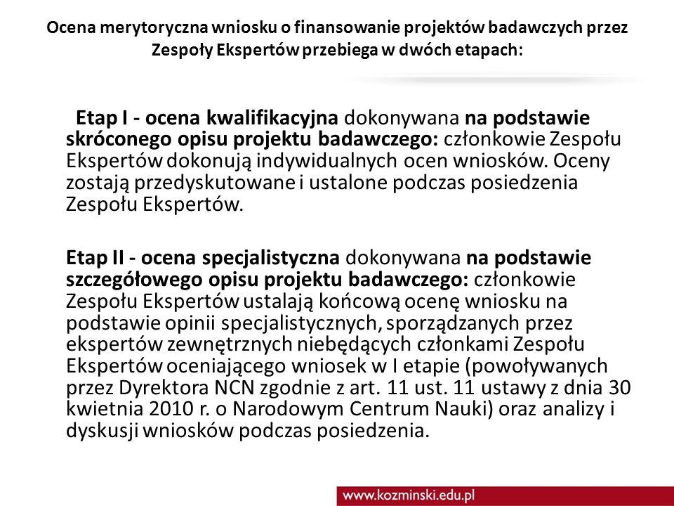 Ocena merytoryczna wniosku o finansowanie projektów badawczych przez Zespoły Ekspertów przebiega w dwóch etapach: Etap I - ocena kwalifikacyjna dokony