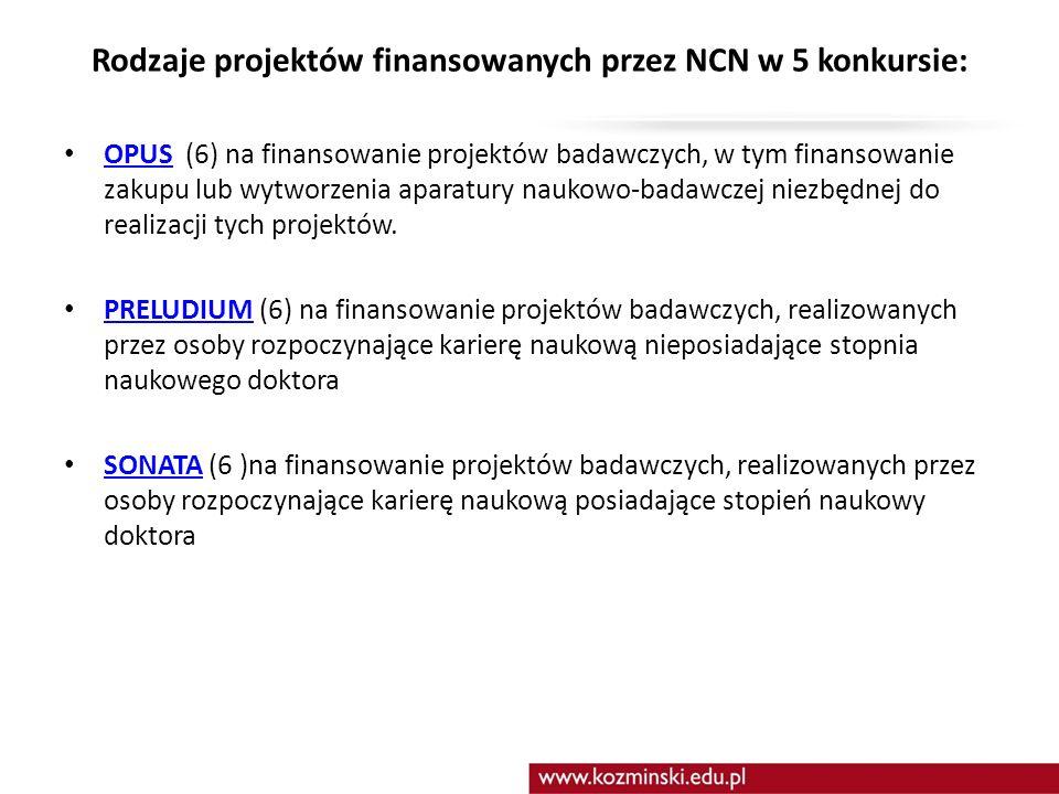 Rodzaje projektów finansowanych przez NCN w 5 konkursie: OPUS (6) na finansowanie projektów badawczych, w tym finansowanie zakupu lub wytworzenia aparatury naukowo-badawczej niezbędnej do realizacji tych projektów.
