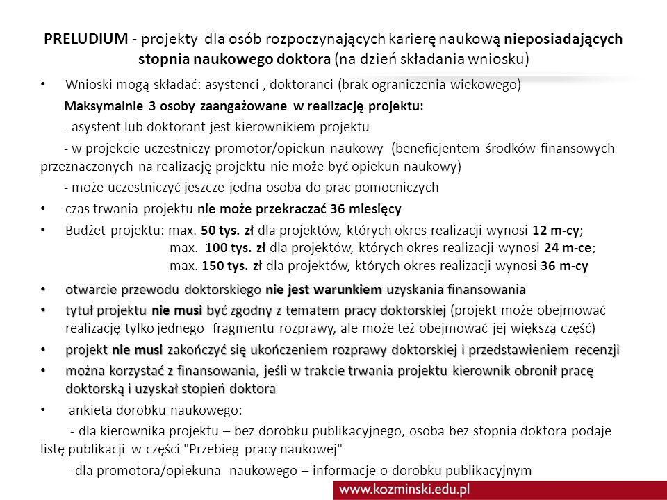 PRELUDIUM - projekty dla osób rozpoczynających karierę naukową nieposiadających stopnia naukowego doktora (na dzień składania wniosku) Wnioski mogą sk