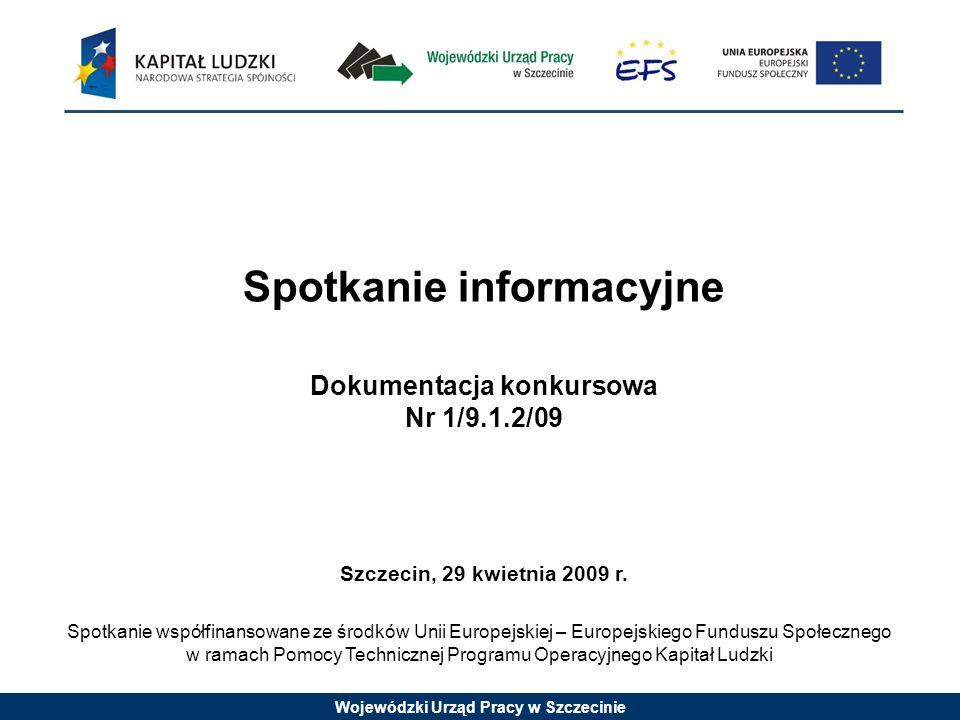 Wojewódzki Urząd Pracy w Szczecinie Spotkanie informacyjne Dokumentacja konkursowa Nr 1/9.1.2/09 Szczecin, 29 kwietnia 2009 r.