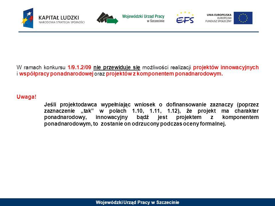 Wojewódzki Urząd Pracy w Szczecinie W ramach konkursu 1/9.1.2/09 nie przewiduje się możliwości realizacji projektów innowacyjnych i współpracy ponadnarodowej oraz projektów z komponentem ponadnarodowym.