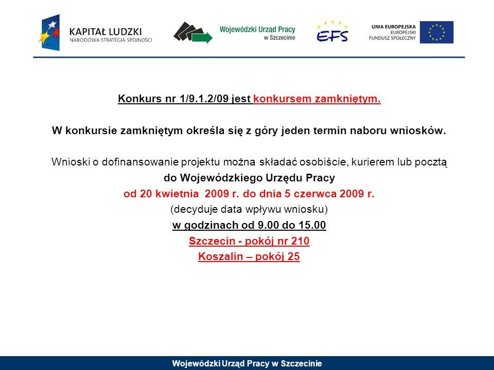 Wojewódzki Urząd Pracy w Szczecinie Konkurs nr 1/9.1.2/09 jest konkursem zamkniętym.